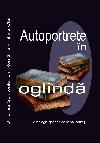 033 Autoportrete în oglindă _ http://uniuneascriitorilor-filialacluj.ro/Poze/carti/Autoportrete_cop_1.jpg