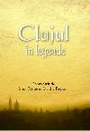 016_Clujul în legende _ http://uniuneascriitorilor-filialacluj.ro/Poze/carti/Clujul_in_legende.jpg
